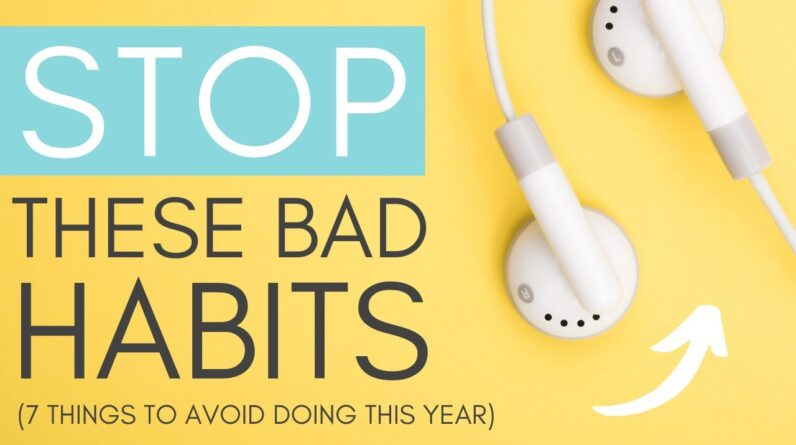 7 BAD HABITS TO STOP 🤔 (change your life in 2021!)