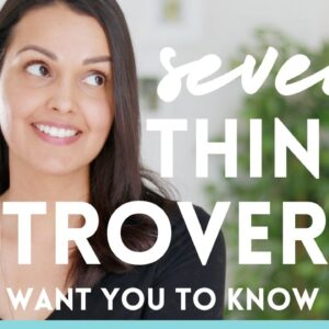 7 THINGS INTROVERTS WANT YOU TO KNOW 🙋