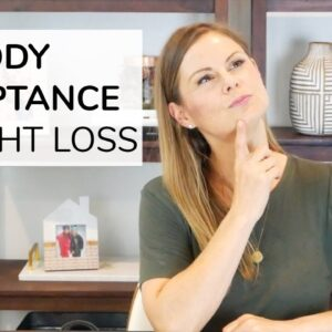 BODY ACCEPTANCE + WEIGHT LOSS | can you do both?