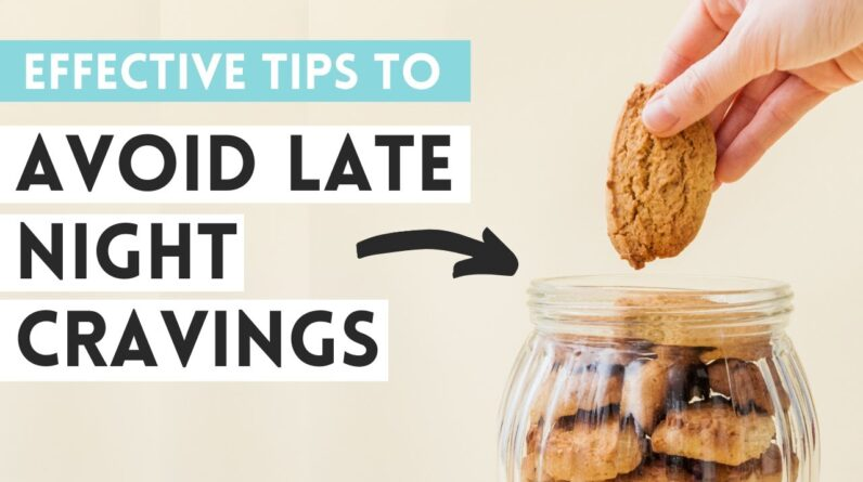 LATE NIGHT CRAVINGS (how to deal with them to stop late night snacking) �