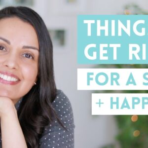 THINGS TO GET RID OF (for a simple + happy life you ❤️)