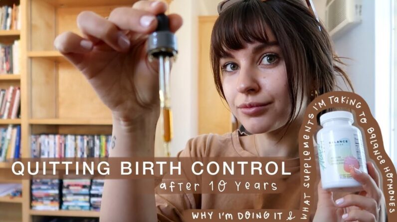 I'm quitting birth control after 10 YEARS.. why I'm doing it & supplements to balance my hormones