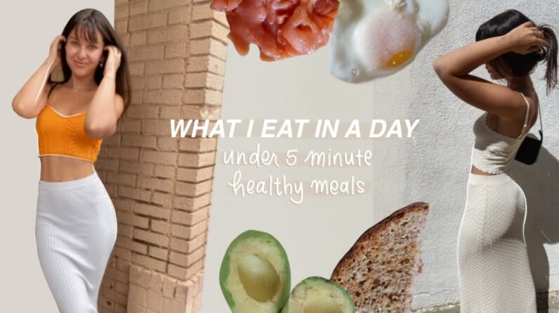 WHAT I EAT IN A DAY | Healthy meals under 5 minutes