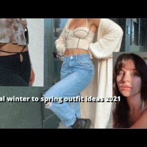 WINTER to SPRING Casual Outfit Ideas | 2021 Trends & Essentials