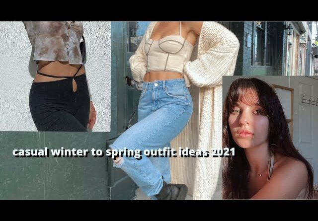 WINTER to SPRING Casual Outfit Ideas   2021 Trends & Essentials