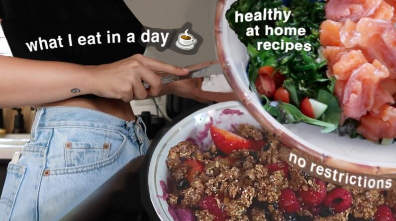 what i eat in a day | homemade healthy recipes & absolutely no restriction